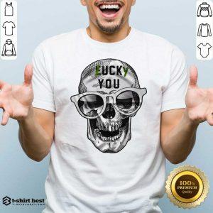 Original Skull Lucky You Fuck You Shirt - Design By 1tees.com