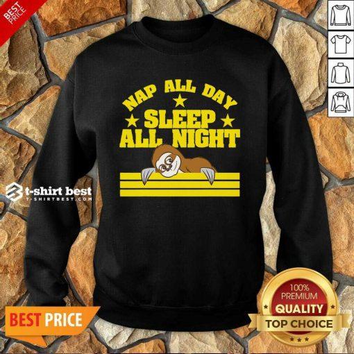 Sloth Nap All Day, Sleep All Night Sweatshirt - Design By 1tees.com