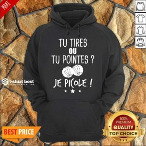 Tu Tires Ou Tu Pointes Je Picole Hoodie - Design By 1tees.com
