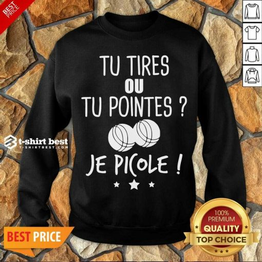 Original Tu Tires Ou Tu Pointes Je Picole Sweatshirt - Design By 1tees.com