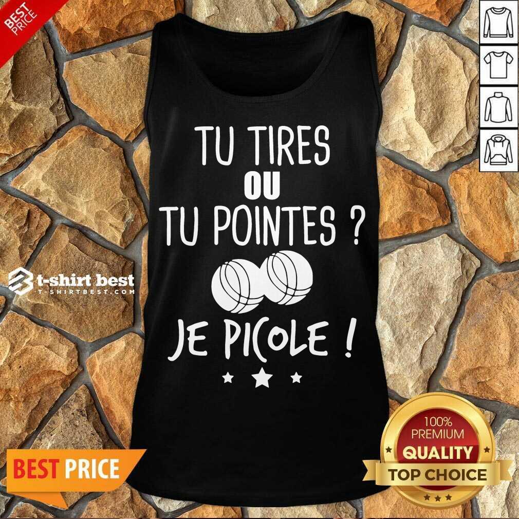 Tu Tires Ou Tu Pointes Je Picole Tank Top - Design By 1tees.com