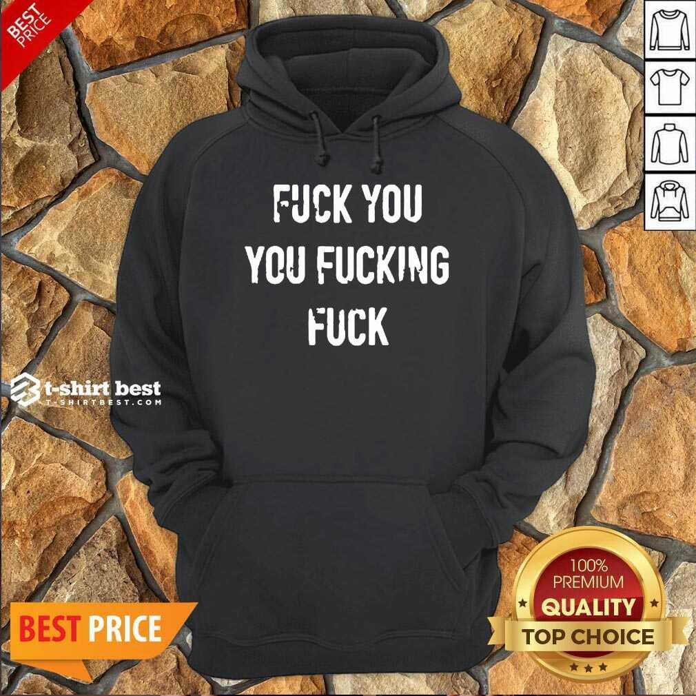 Fuck You You Fucking Fuck Sweatshirt - Design By 1tees.com