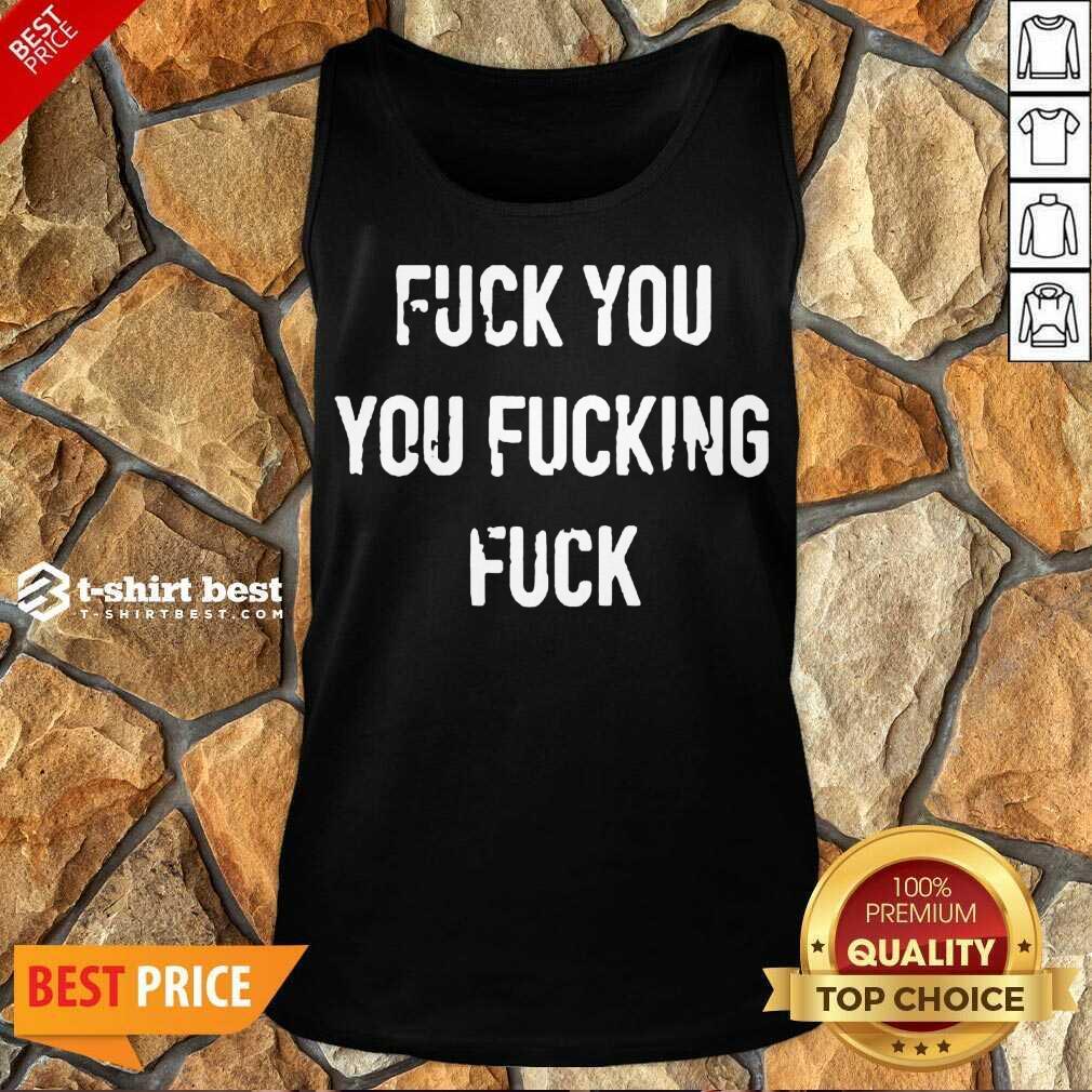 Fuck You You Fucking Fuck Tank Top - Design By 1tees.com
