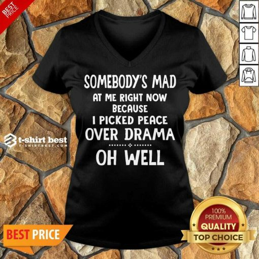 Somebody's Mad At Me Right Now Because I Picked Peace Over Drama Oh Well V-neck - Design By 1tees.com