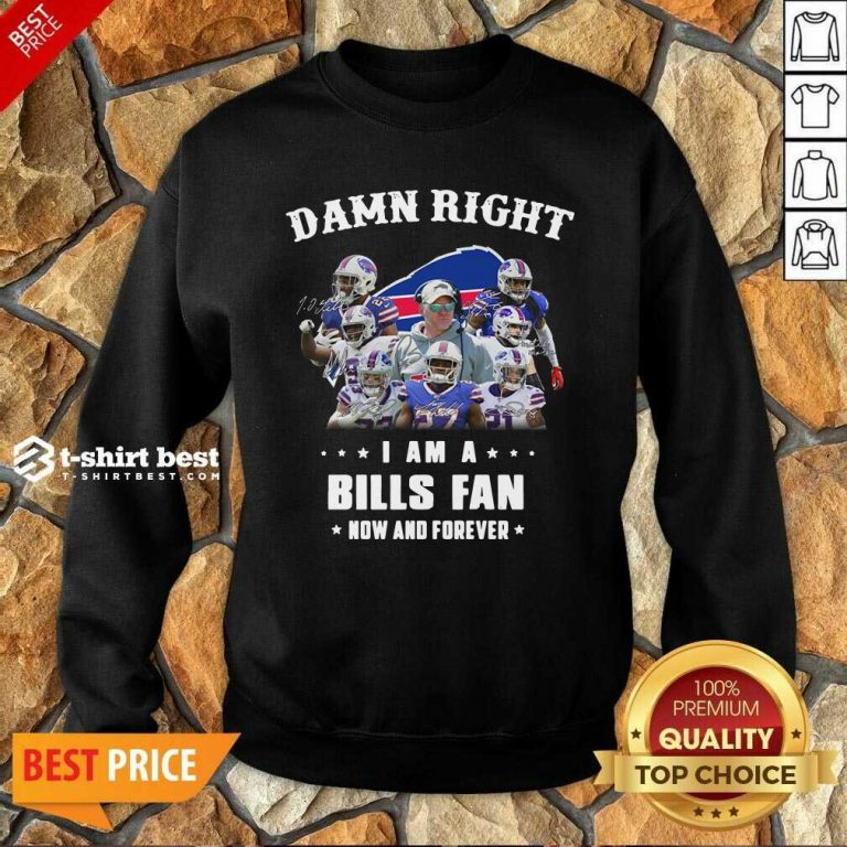 Damn Right I Am A Buffalo Bills Fan Now And Forever Signatures Sweatshirt - Design By 1tees.com