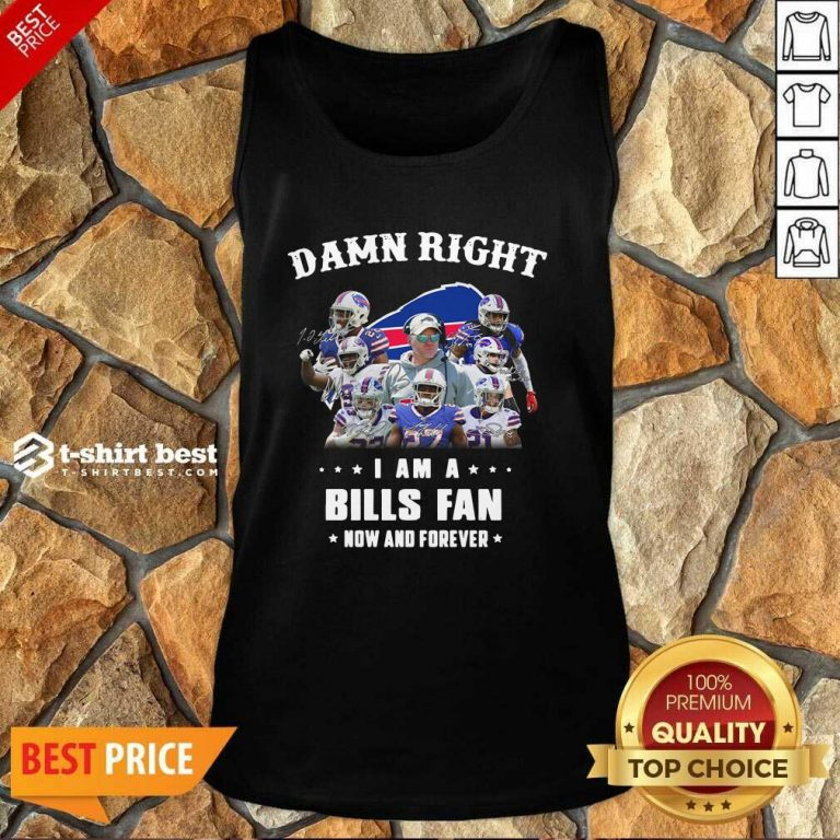 Damn Right I Am A Buffalo Bills Fan Now And Forever Signatures Tank Top - Design By 1tees.com