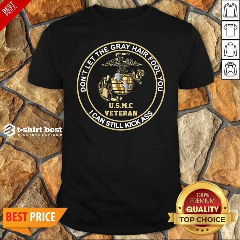 Don't Let Gray Hair Fool You I Can Still Kick Ass USMC Veteran Shirt - Design By 1tees.com