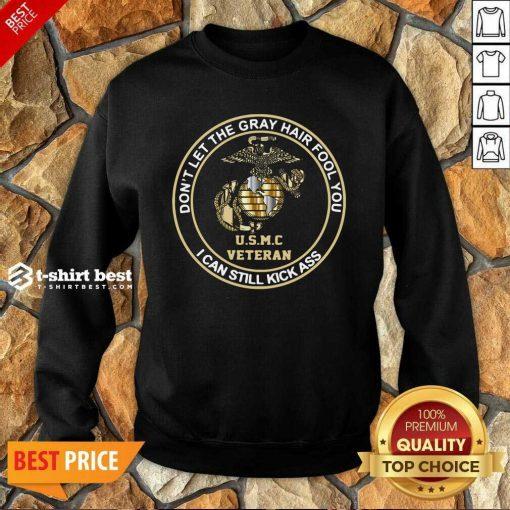 Don't Let Gray Hair Fool You I Can Still Kick Ass USMC Veteran Sweatshirt - Design By 1tees.com