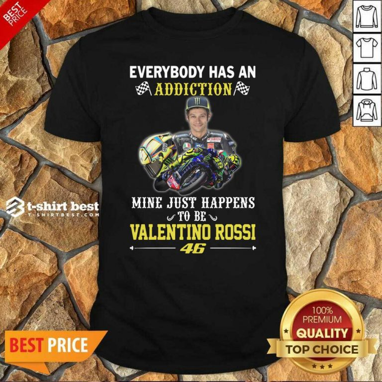 Everybody Has An Addiction Mine Just Happens To Be Valentino Rossi 46 Shirt - Design By 1tees.com