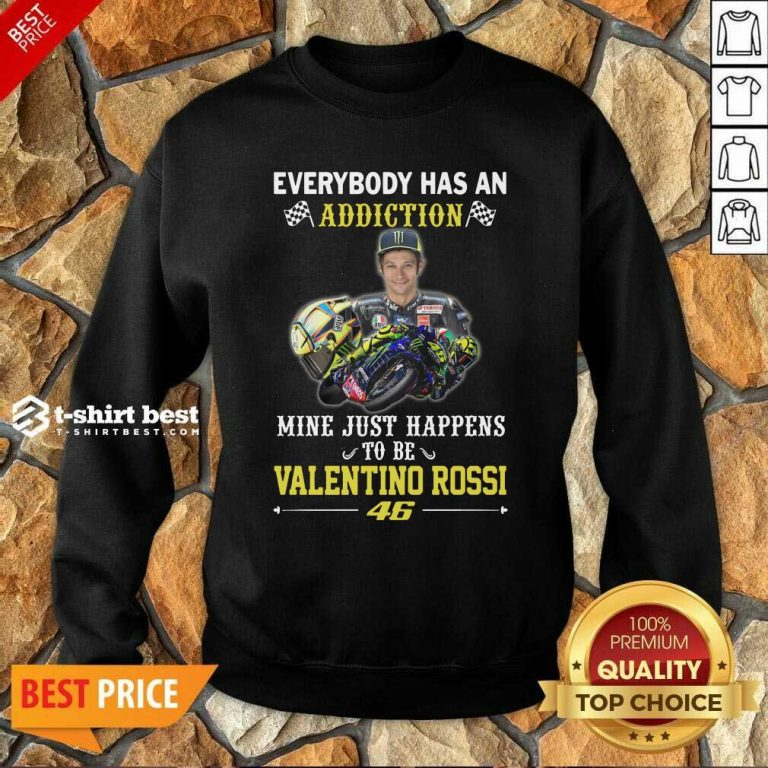 Everybody Has An Addiction Mine Just Happens To Be Valentino Rossi 46 Sweatshirt - Design By 1tees.com