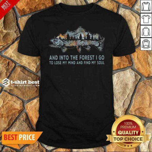 Fishing Mountain And Into The Forest I Go To Lose My Mind And Find My Soul Shirt - Design By 1tees.com