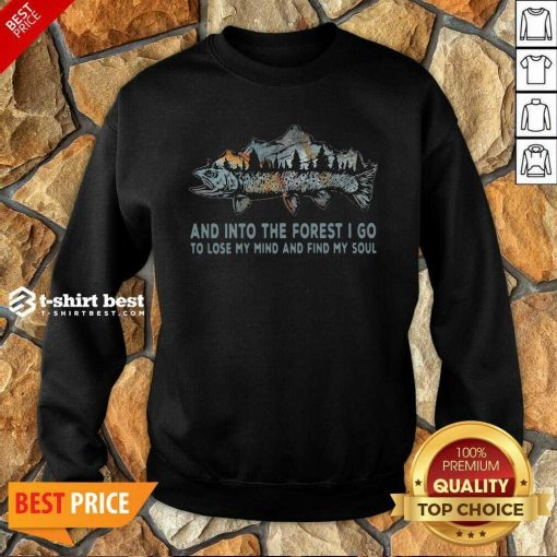 Fishing Mountain And Into The Forest I Go To Lose My Mind And Find My Soul Sweatshirt - Design By 1tees.com