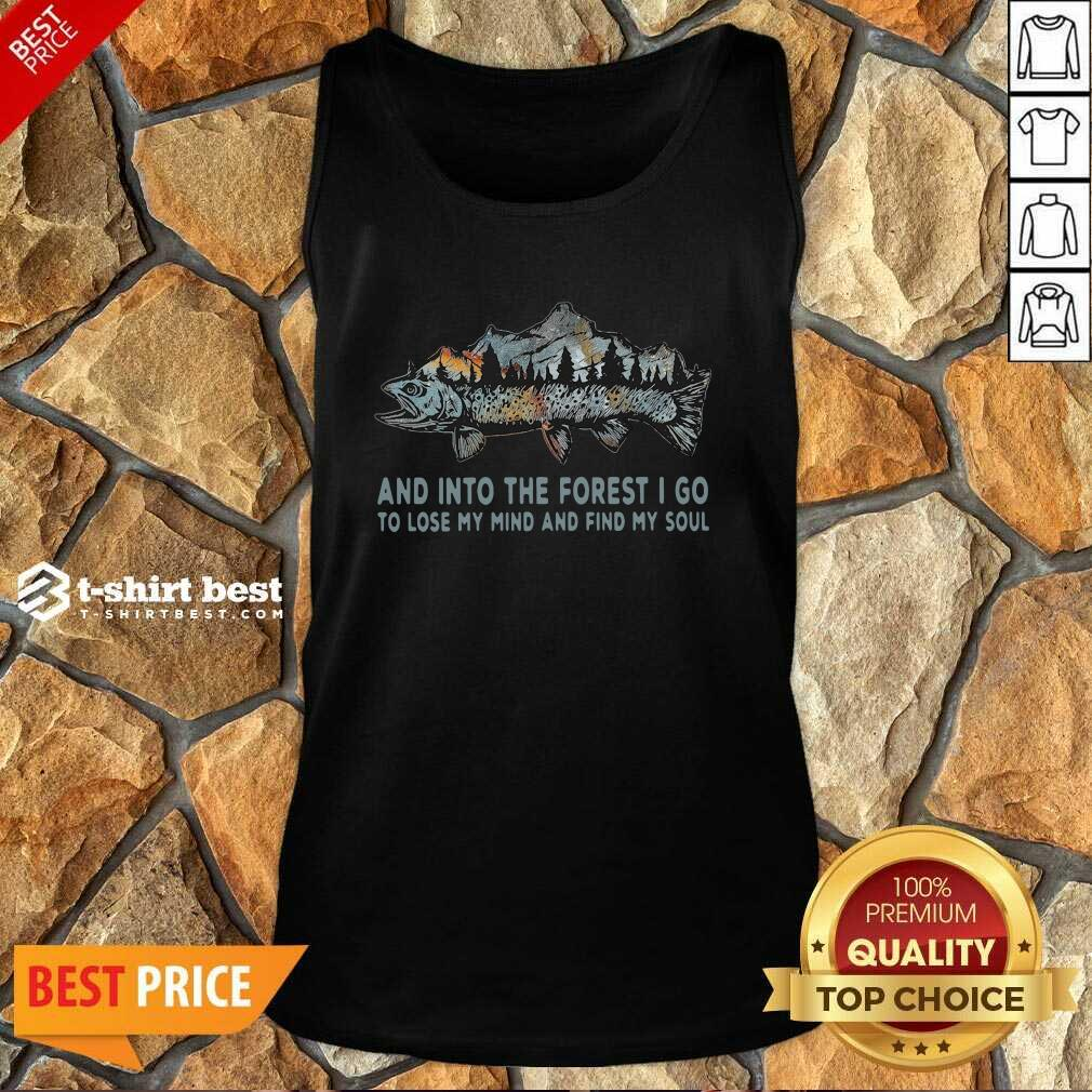 Fishing Mountain And Into The Forest I Go To Lose My Mind And Find My Soul Tank Top - Design By 1tees.com