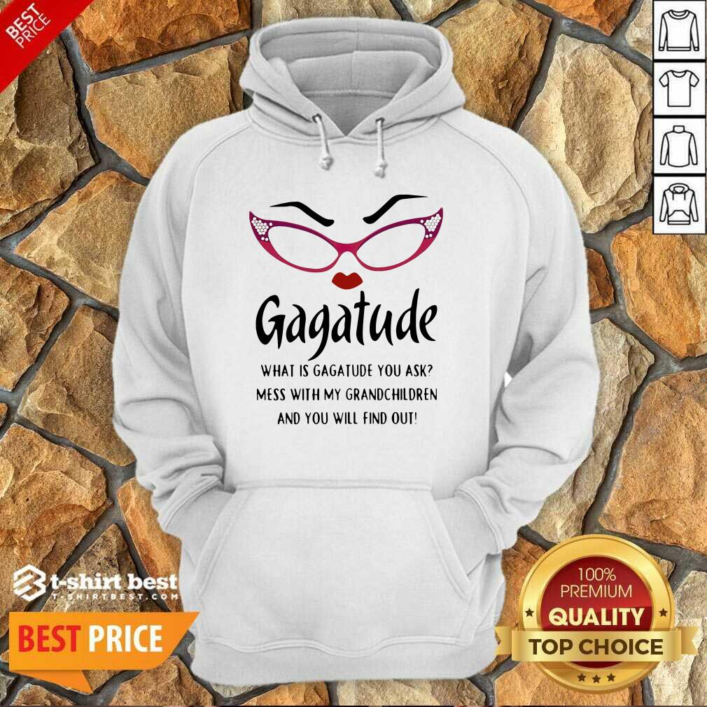 Gagatude What Is Gagatude You Ask Mess With My Grandchildren And You Will Find Out Hoodie - Design By 1tees.com