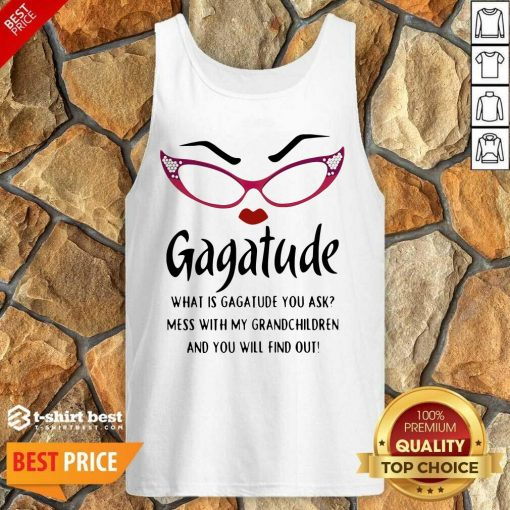 Gagatude What Is Gagatude You Ask Mess With My Grandchildren And You Will Find Out Tank Top - Design By 1tees.com