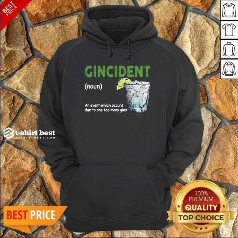 Gincident Definition Meaning An Event Which Occurs Due To One Too Many Gins Hoodie - Design By 1tees.com