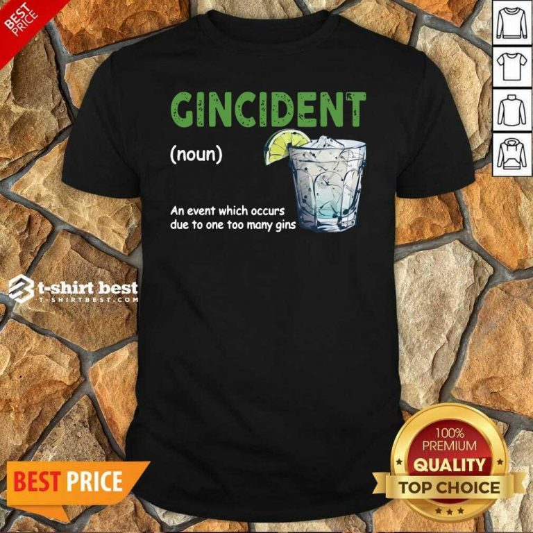 Premium Gincident Definition Meaning An Event Which Occurs Due To One Too Many Gins Shirt - Design By 1tees.com