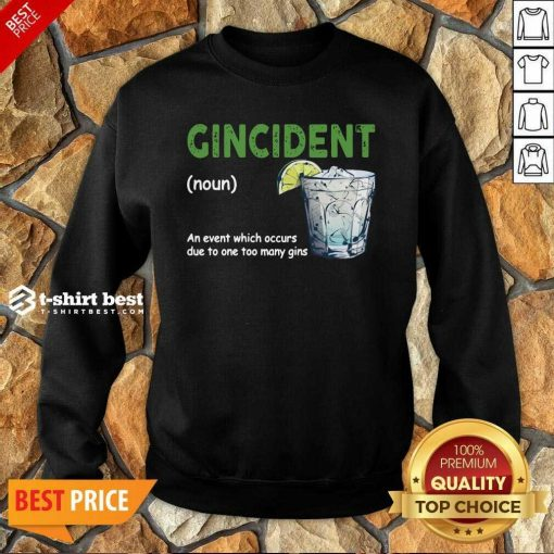 Gincident Definition Meaning An Event Which Occurs Due To One Too Many Gins Sweatshirt - Design By 1tees.com