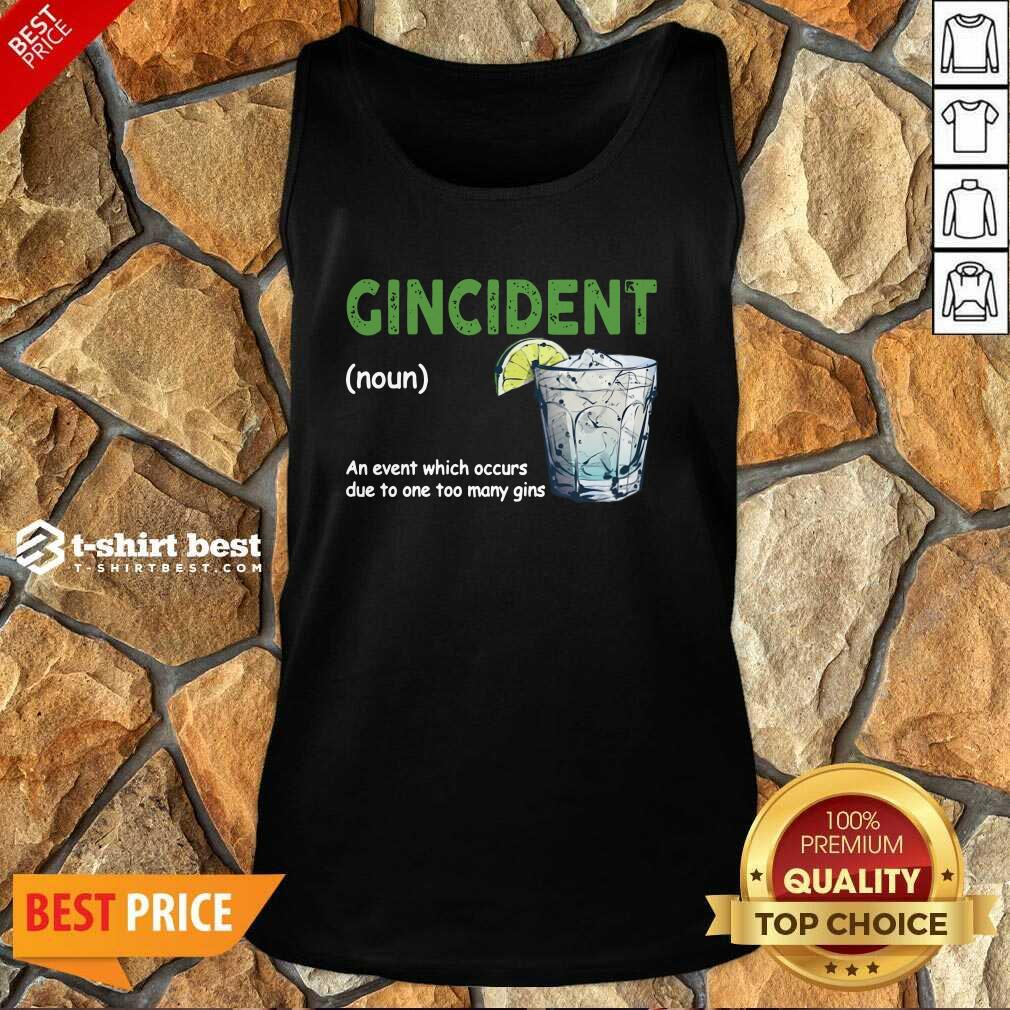 Gincident Definition Meaning An Event Which Occurs Due To One Too Many Gins Tank Top - Design By 1tees.com