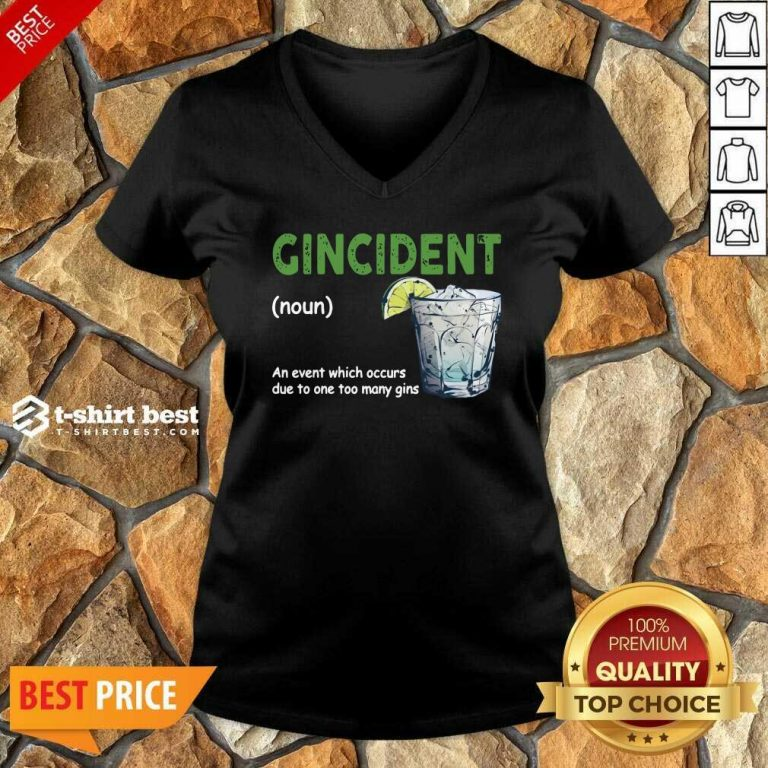 Gincident Definition Meaning An Event Which Occurs Due To One Too Many Gins V-neck - Design By 1tees.com