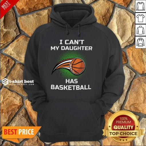I Cant My Daughter Has Basketball Hoodie - Design By 1tees.com