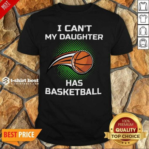 I Cant My Daughter Has Basketball Shirt - Design By 1tees.com