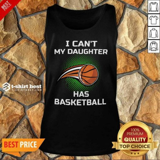 I Cant My Daughter Has Basketball Tank Top - Design By 1tees.com