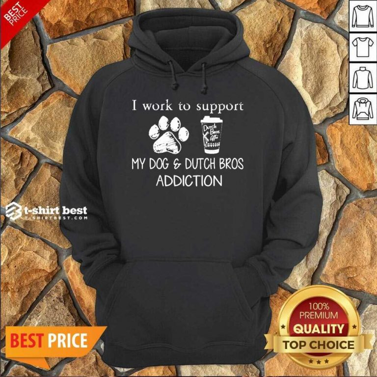 I Work To Support My Dog And Dutch Bros Addiction Hoodie - Design By 1tees.com