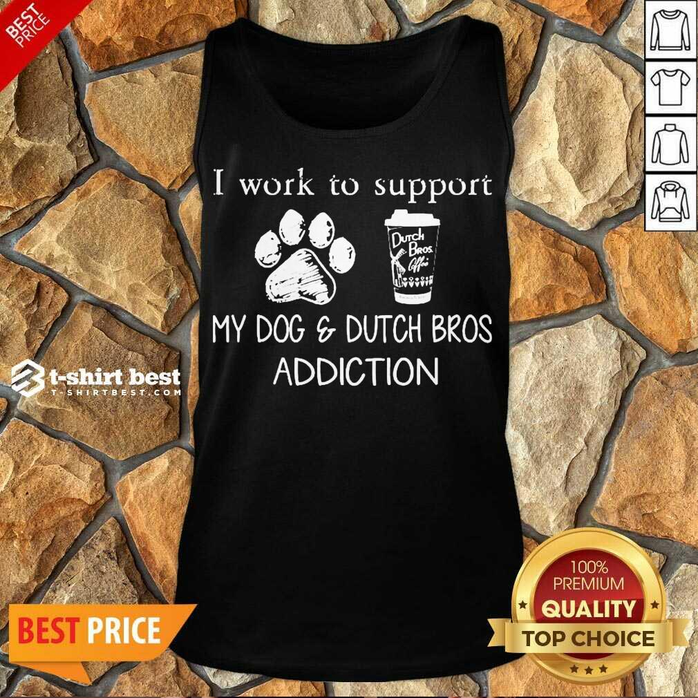 I Work To Support My Dog And Dutch Bros Addiction Tank Top - Design By 1tees.com