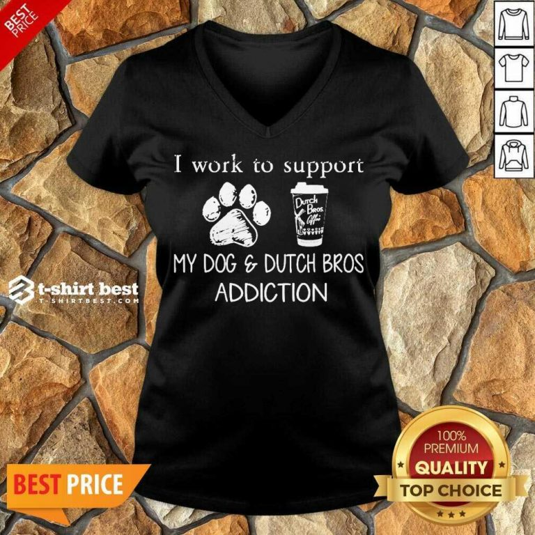 I Work To Support My Dog And Dutch Bros Addiction V-neck - Design By 1tees.com