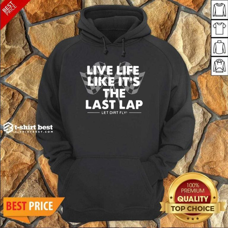 Live Life Like It's The Last Lap Let Dirt Fly Hoodie Design By 1tees.com
