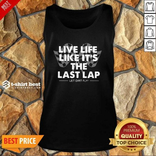 Live Life Like It's The Last Lap Let Dirt Fly Tank Top - Design By 1tees.com
