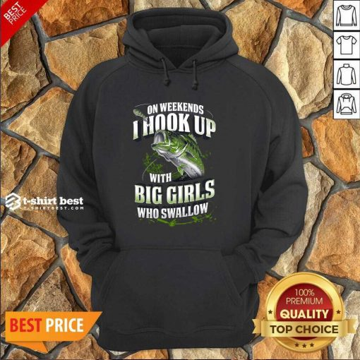 On Weekends I Hook Up With Big Girls Who Swallow Fishing Hoodie - Design By 1tees.com