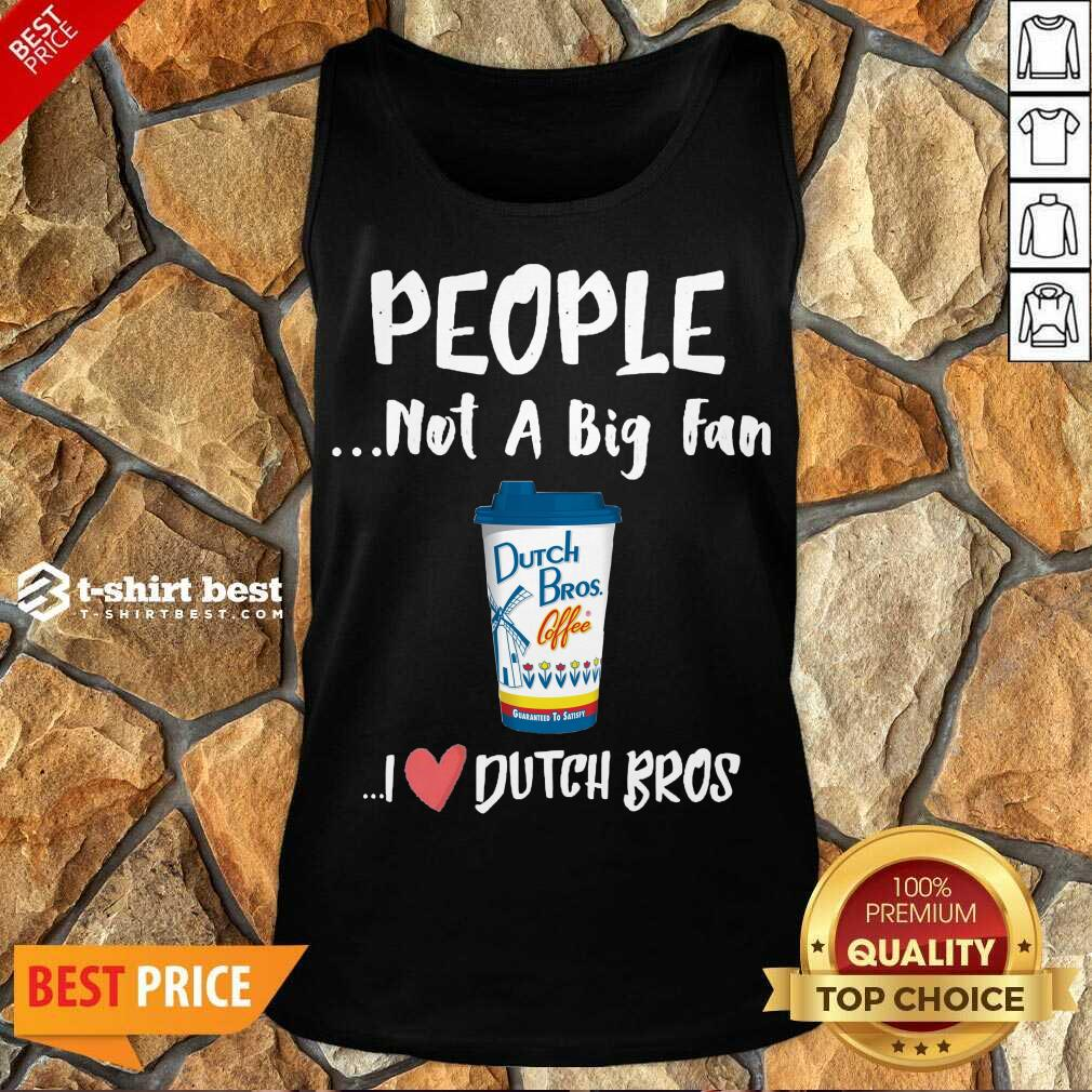 People Not A Big Fan Dutch Bros Coffee I Dutch Bros Tank Top - Design By 1tees.com