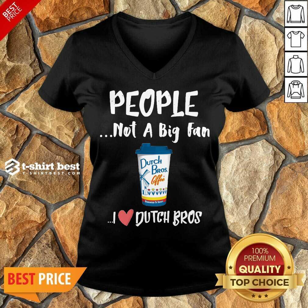 People Not A Big Fan Dutch Bros Coffee I Dutch Bros V-neck - Design By 1tees.com