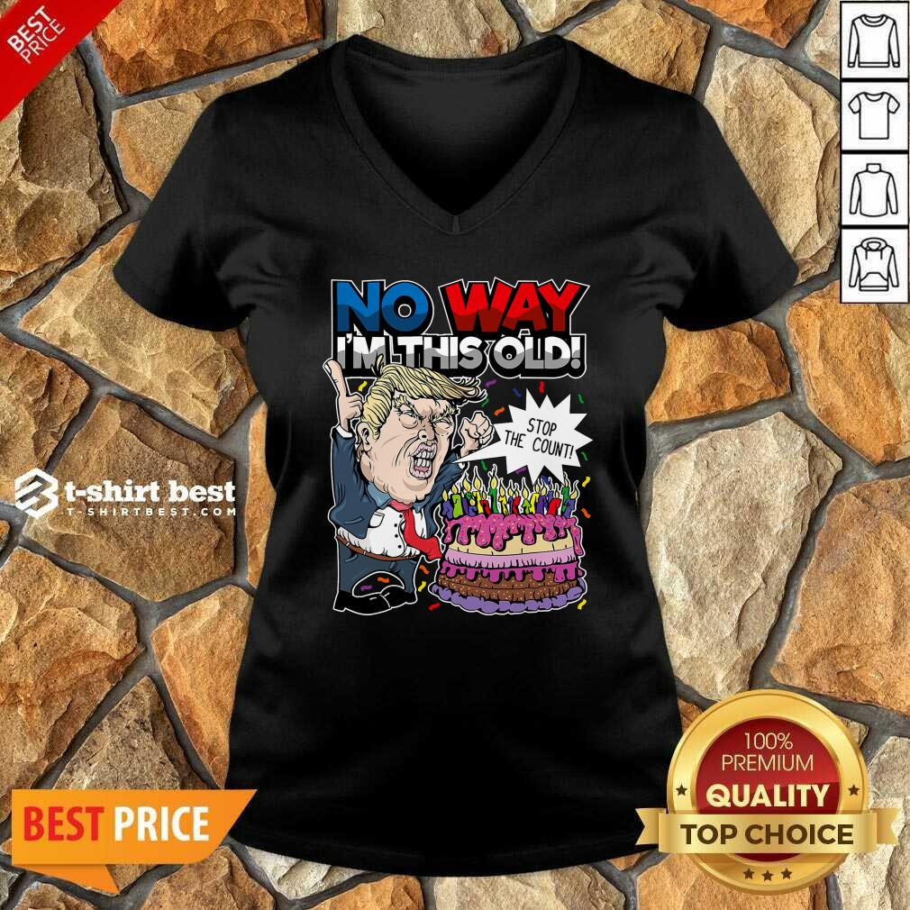 Trump Birthday Cake No Way I'm This Old Stop The Count V-neck - Design By 1tees.com