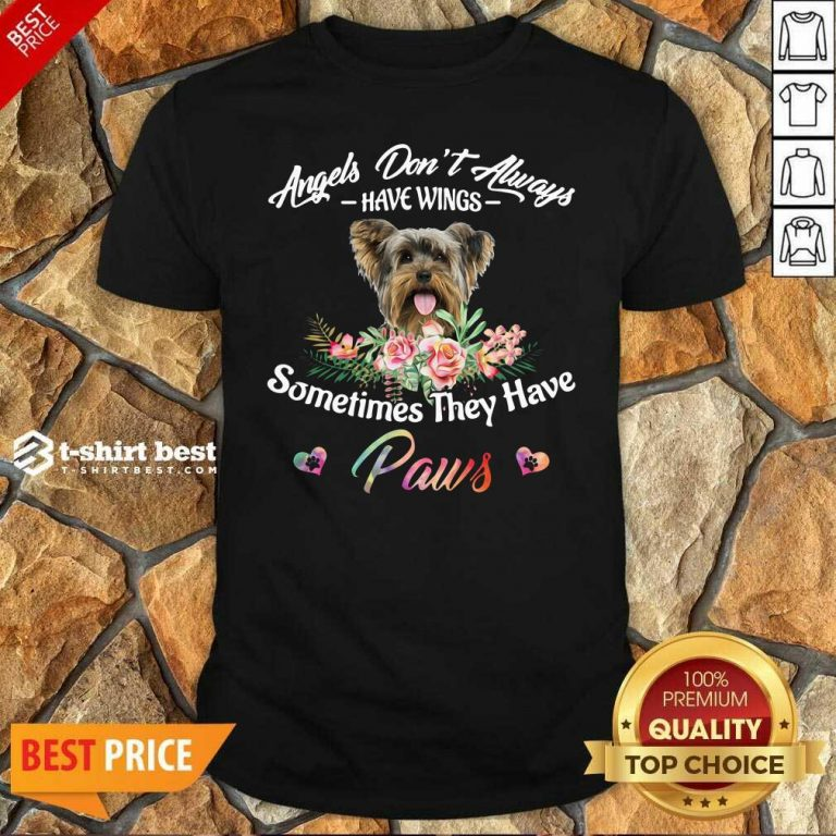 Angels Don't Always Have Wings Yorkshire Terrier Sometimes They Have Paws Shirt - Design By 1tees.com