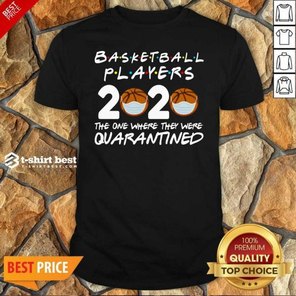 Basketball Players 2020 The One Where They Were Quarantine Shirt - Design By 1tees.com