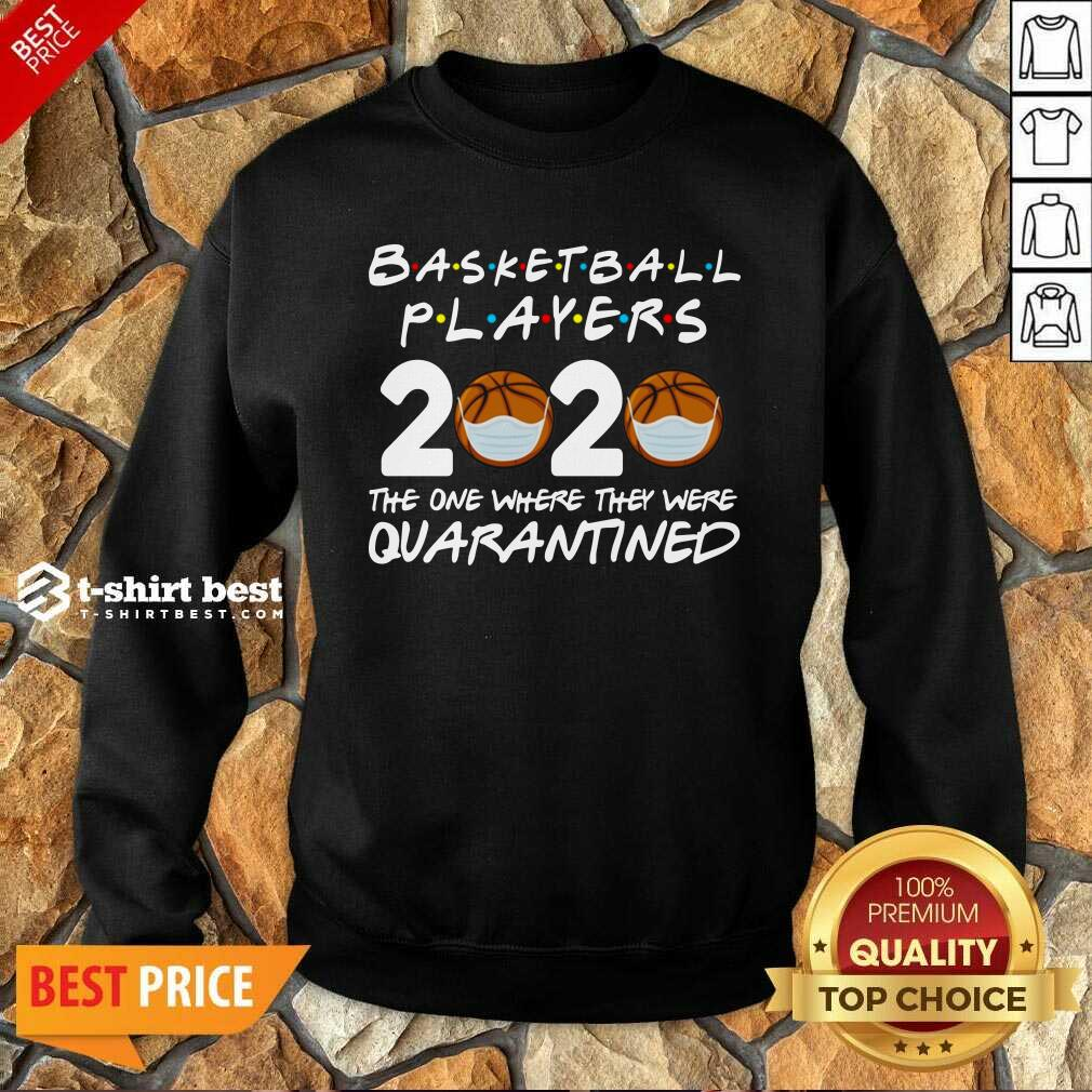 Basketball Players 2020 The One Where They Were Quarantine Sweatshirt - Design By 1tees.com