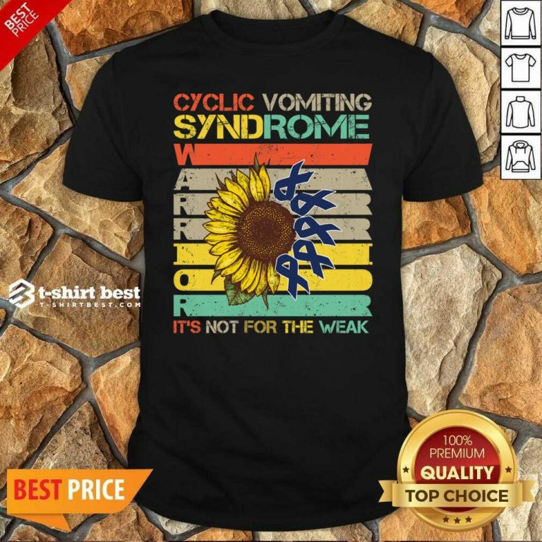 Cyclic Vomiting Syndrome Warrior It Is Not For The Weak Sunflower Shirt - Design By 1tees.com