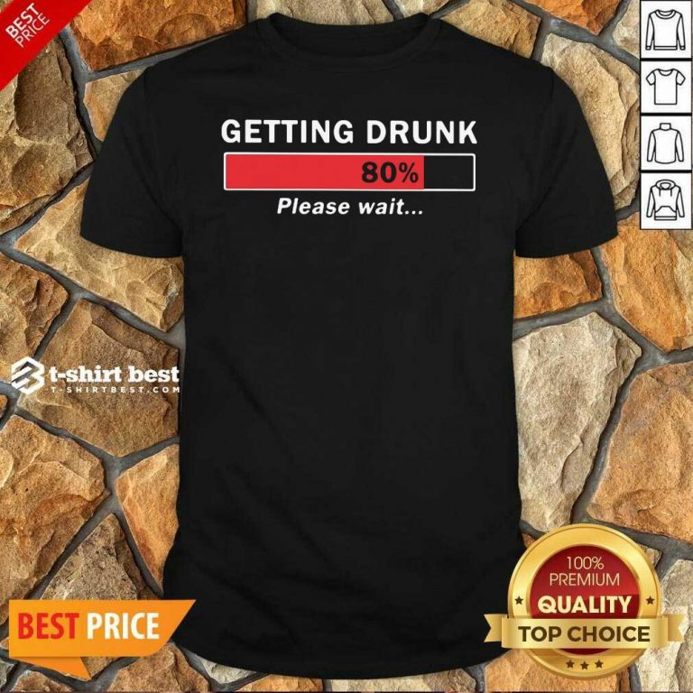Getting Drunk Loading 80% Please Wait Shirt - Design By 1tees.com