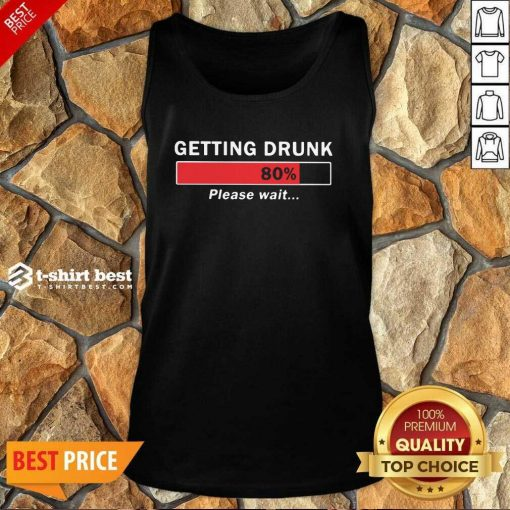 Getting Drunk Loading 80% Please Wait Tank Top - Design By 1tees.com