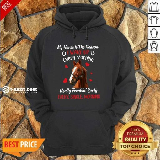 My Horse Is The Reason I Wake Up Every Morning Every Single Morning Hoodie - Design By 1tees.com