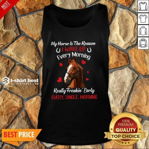 My Horse Is The Reason I Wake Up Every Morning Every Single Morning Tank Top - Design By 1tees.com