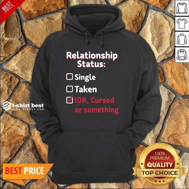 Relationship Status Single Taken Idk Cursed Or Something Hoodie - Design By 1tees.com