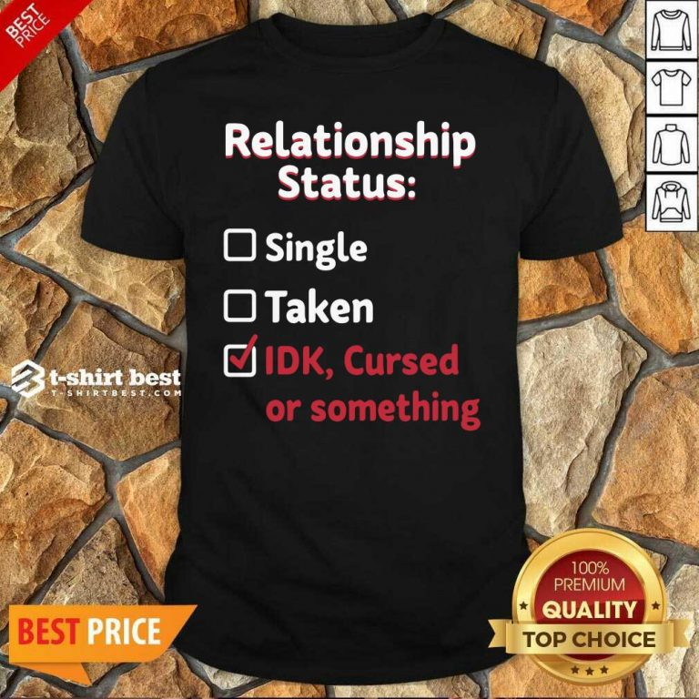 Relationship Status Single Taken Idk Cursed Or Something Shirt - Design By 1tees.com