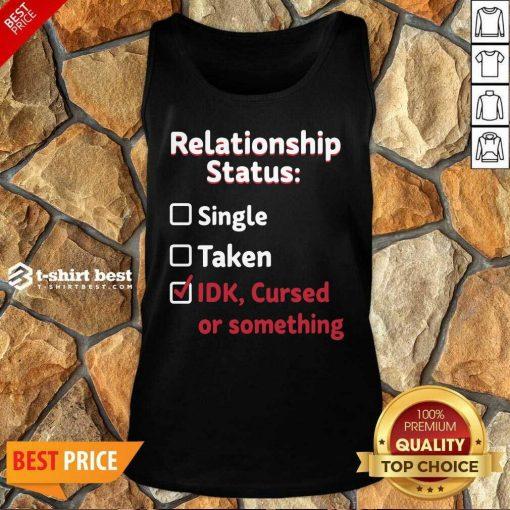 Relationship Status Single Taken Idk Cursed Or Something Tank Top - Design By 1tees.com