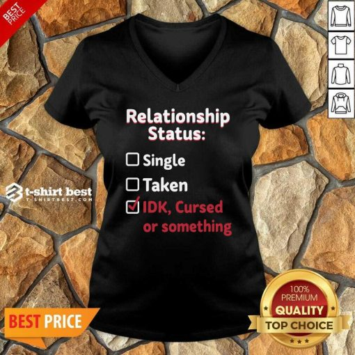 Relationship Status Single Taken Idk Cursed Or Something V-neck - Design By 1tees.com