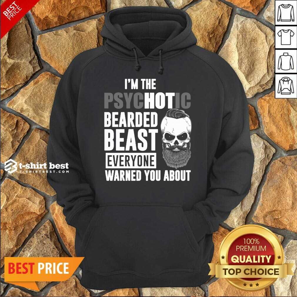 Skull I'm The Psychotic Bearded Beast Everyone Warned You About Hoodie - Design By 1tees.com