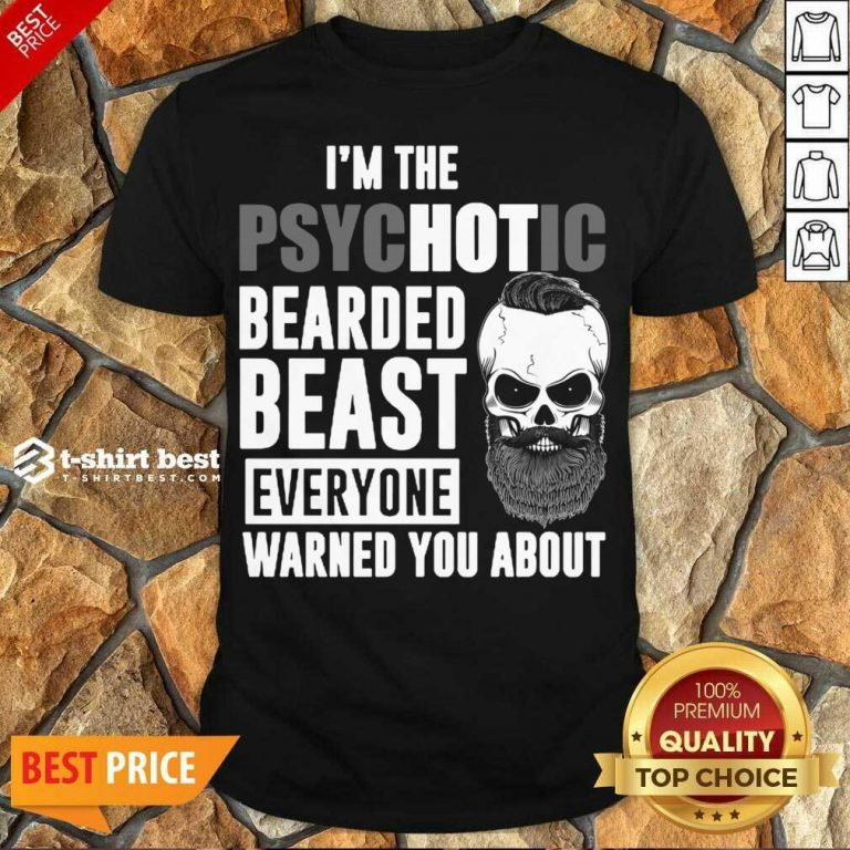 Pretty Skull I'm The Psychotic Bearded Beast Everyone Warned You About Shirt - Design By 1tees.com